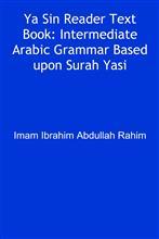 Ya Sin Reader Text Book: Intermediate Arabic Grammar Based upon